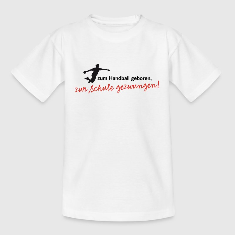 zum Handball geboren, zur Schule gezwungen (Herrenhandball) Kinder T-Shirts - Teenager T-Shirt