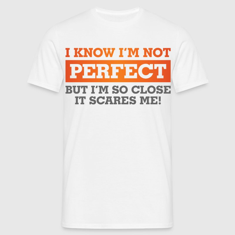 I Know Im Not Perfect 1 (dd)++ T-shirts - Herre-T-shirt