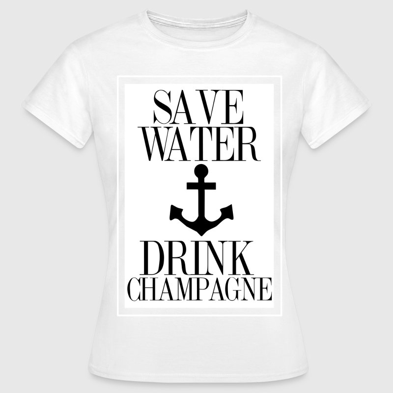 Save Water Drink Champagne Statement Shirt with An T-Shirts - Frauen T-Shirt