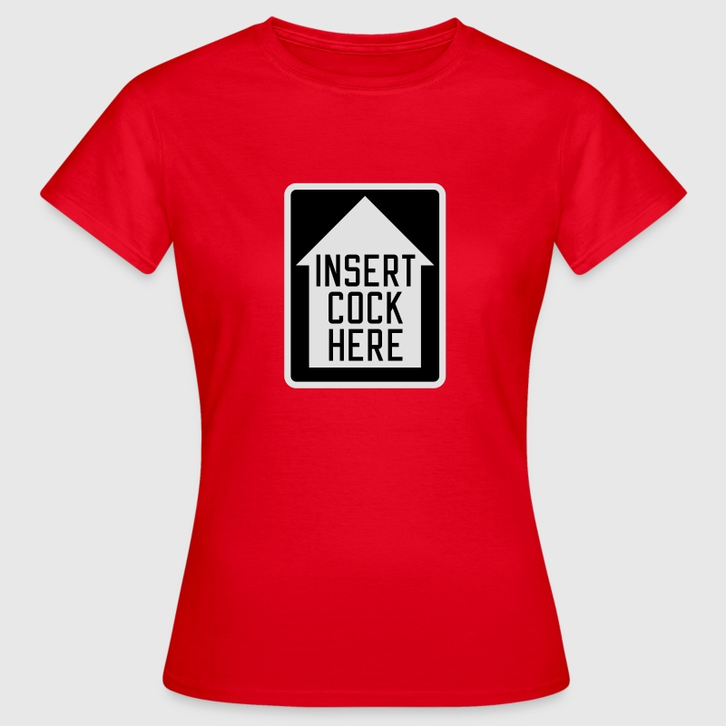 Insert cock here | up T-Shirts - Frauen T-Shirt