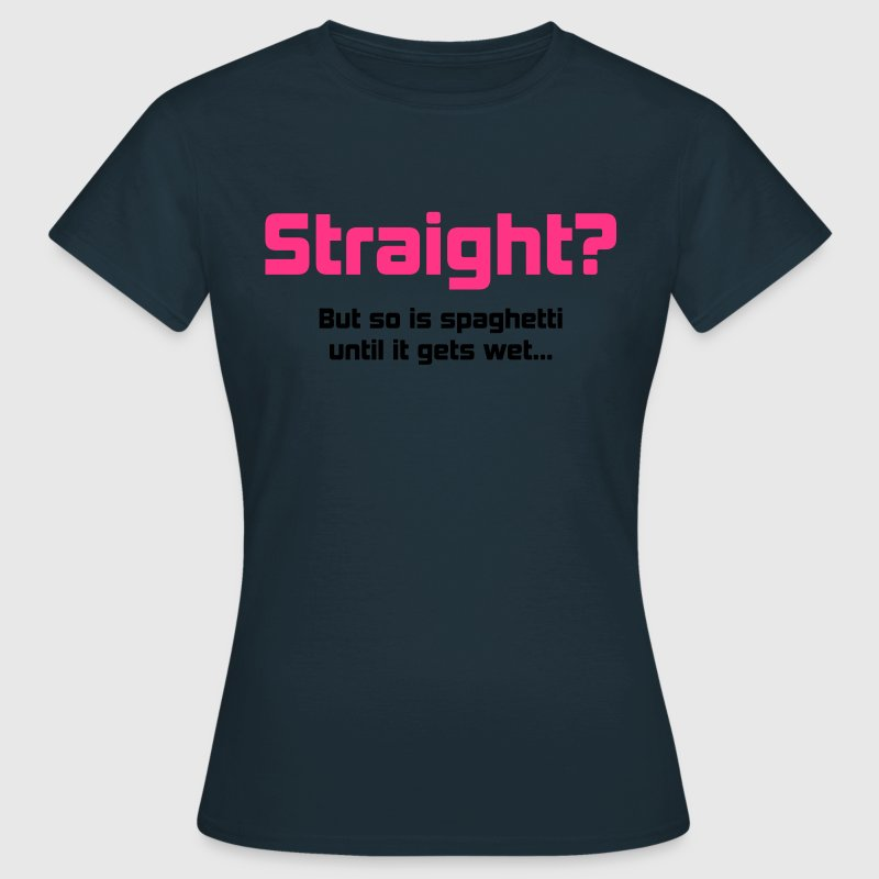 Straight? T-Shirts - Women's T-Shirt