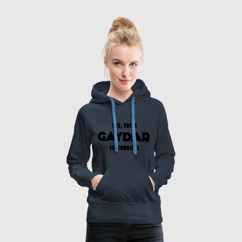 Yes, Your Gaydar Is Working Hoodies & Sweatshirts - Women's Premium Hoodie