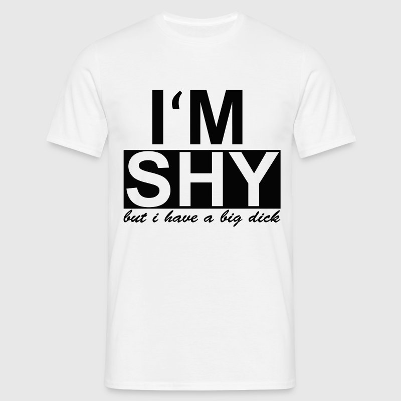 I'm shy - but i have a big dick T-Shirts - Männer T-Shirt