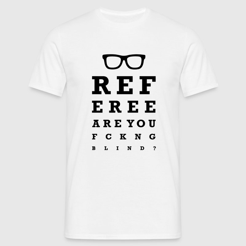 Referee are you fucking blind T-Shirts - Männer T-Shirt