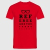 Referee are you fucking blind T-Shirts - Men's T-Shirt