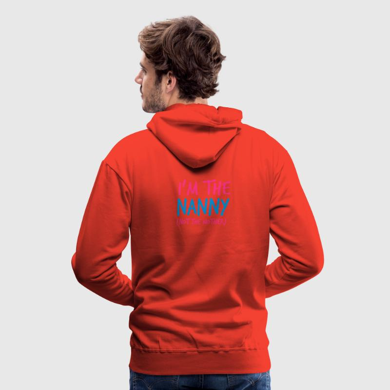 I'm the NANNY not the mother!  Hoodies & Sweatshirts - Men's Premium Hoodie