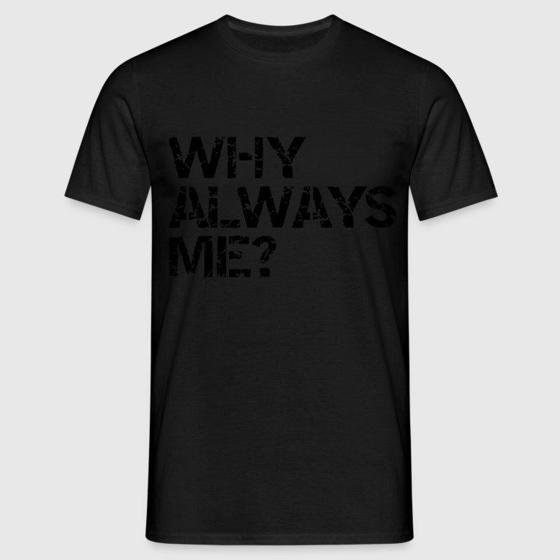 why always me? T-Shirts - Men's T-Shirt