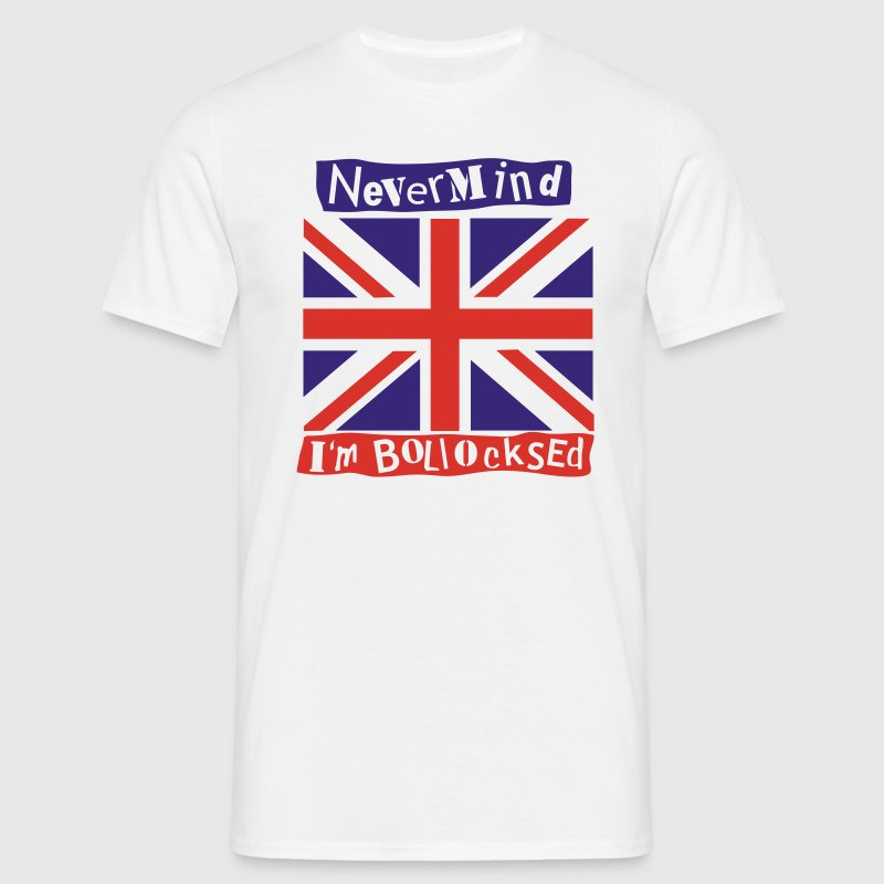 White NeverMind I'm Bollocksed T-Shirts - Men's T-Shirt