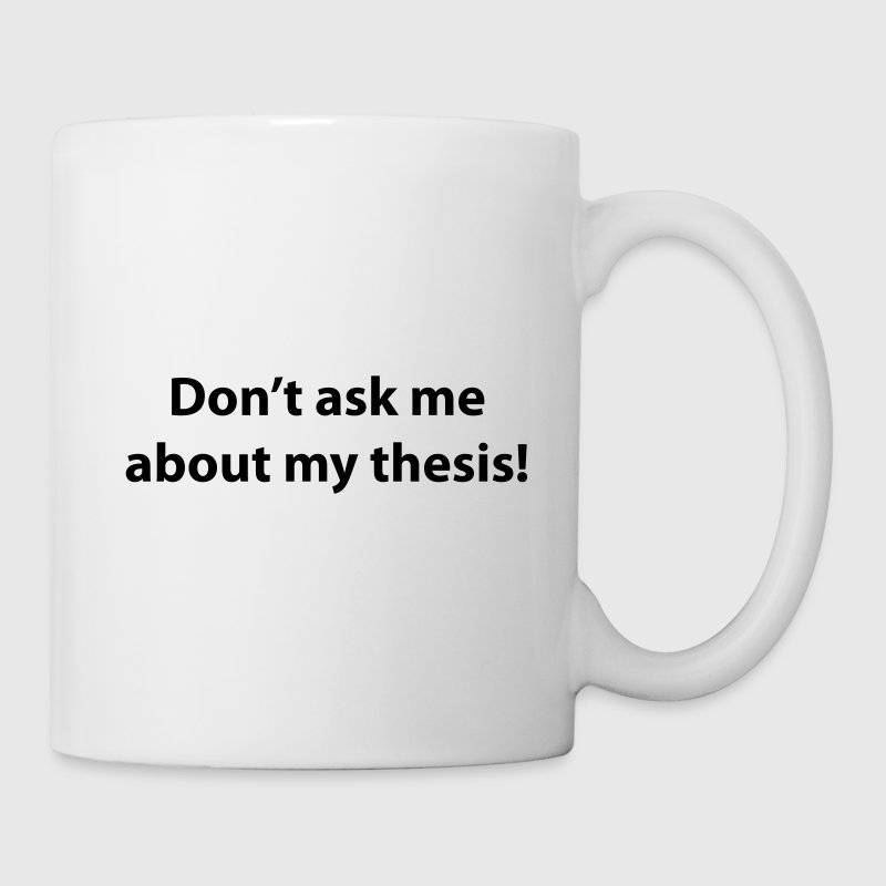 White Don't ask me about my thesis Mugs  - Mug