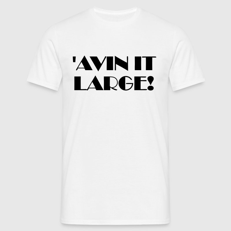 'Avin It Large! (Gold Metalic) - Men's T-Shirt
