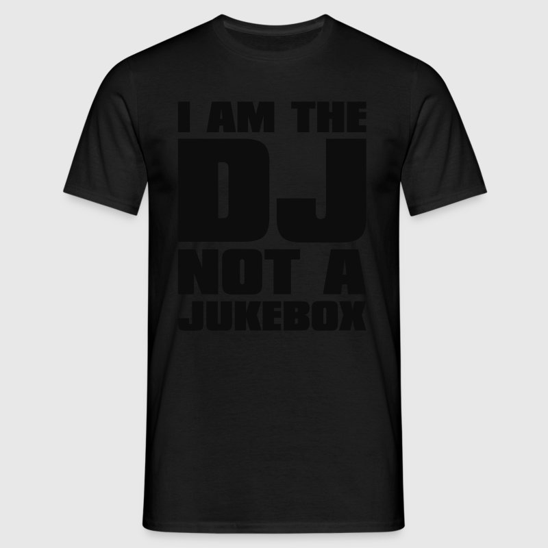 DJ - I am the DJ not a jukebox T-Shirt Schwarz  - Männer T-Shirt