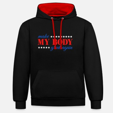 Make My Body Great Again Fitness Workout Training - Contrast Colour Hoodie