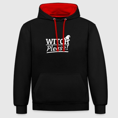 Witch Please! Witch Halloween costume gift - Contrast Colour Hoodie
