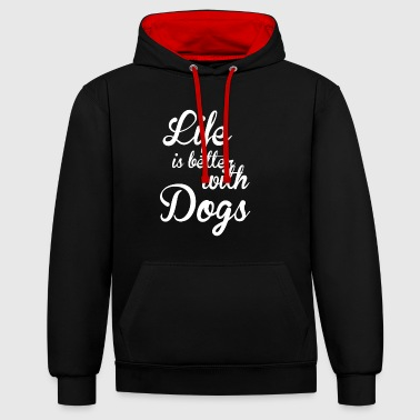German LIFE IS BETTER WITH DOGS - Dog Shirt Design - Contrast Colour Hoodie