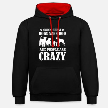 God is great dogs are good and people are crazy - Contrast Colour Hoodie