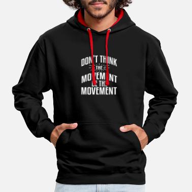 Movement DONT THINK THE MOVEMENT BE THE MOVEMENT - Contrast Colour Hoodie