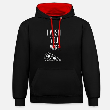 I Wish You Were Pizza Saying - Contrast Colour Hoodie