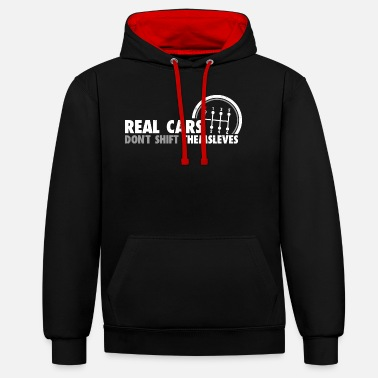 Real Cars Do not Shift Themselves Funny Auto Racing - Unisex Contrast Hoodie