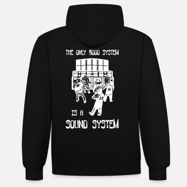 Sound System The only good system is a sound system - Unisex Contrast Hoodie