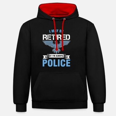 Cop I May Be Retired Police Officer Cop Policeman - Unisex Contrast Hoodie