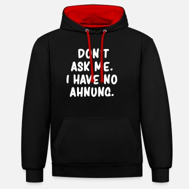 Don't ask me i have no idea - Unisex Contrast Hoodie