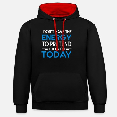 I Don't Have The Energy To Pretend To Like You Tod - Unisex Contrast Hoodie
