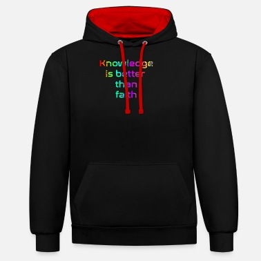 Knowledge is better than faith - Unisex Contrast Hoodie
