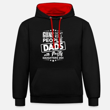 People Guns Dont Kill People Dads wth Pretty Daughters Do - Unisex Contrast Hoodie