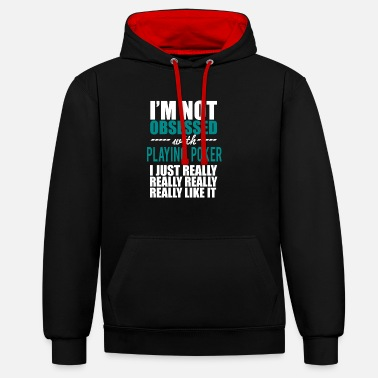 Play Poker Playing Poker - poker player gift poker - Unisex Contrast Hoodie