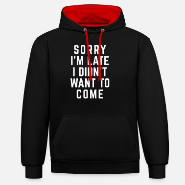 To Sorry I'm Late Funny Quote - Unisex kontrast hettegenser