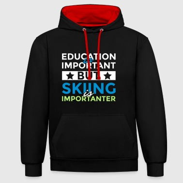 Education is important but skiing is importanter - Contrast Colour Hoodie