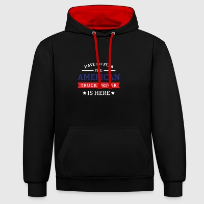 Have No Fear The American Truck Driver Is Here - Contrast Colour Hoodie