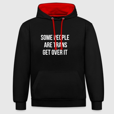 Some People Are Trans Get Over It - Contrast Colour Hoodie