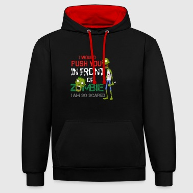 Zombie - I would shove you in front of a zombie - Contrast Colour Hoodie
