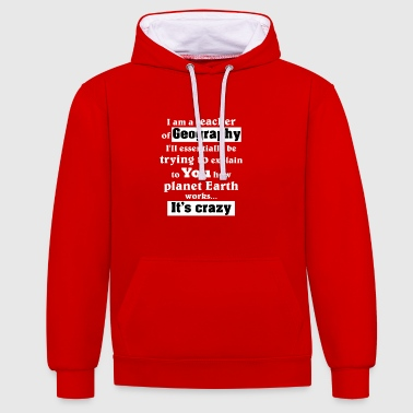 Teacher of Geography - It's Crazy - Contrast Colour Hoodie