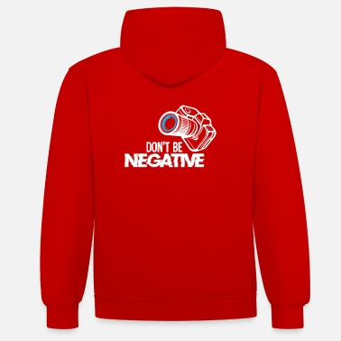 Digital Dont be negative - Fotograf - Unisex Hoodie zweifarbig