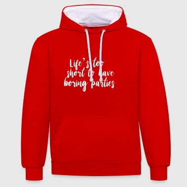 Lifes too short to have boring parties weiss - Kontrast-Hoodie