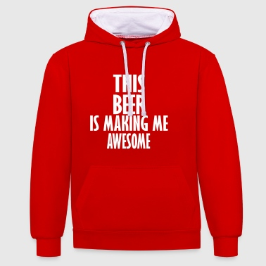 this beer is making me awesome - Contrast Colour Hoodie