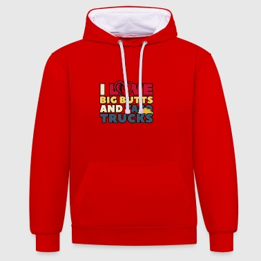 I LOVE BIG BUTTS AND TOCA TRUCKS - Contrast Colour Hoodie