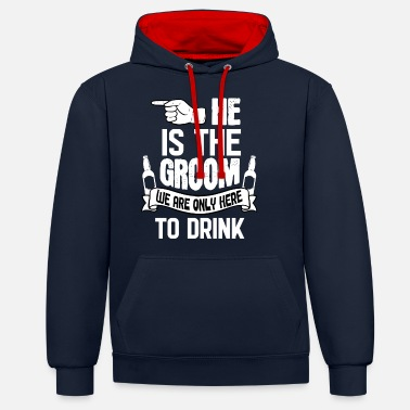 Bachelor Party Only Here To Drink Groom - Unisex Contrast Hoodie