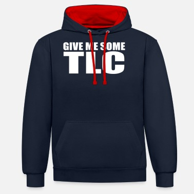 Tlc give me some tlc quote - Unisex Contrast Hoodie