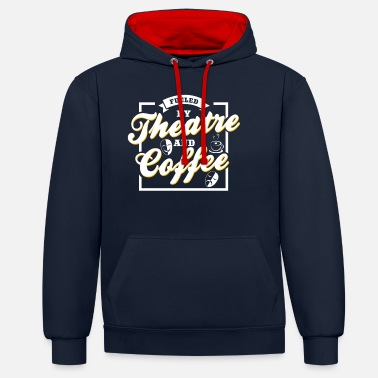 Theater Fueled By Theatre And Coffee No. 8 - Unisex Hoodie zweifarbig