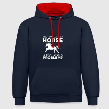 Horse / Farmhouse: Yes, I Smell Like A Horse. is - Contrast Colour Hoodie