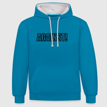 Against War Against Anti-war - Contrast Colour Hoodie