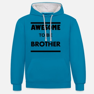 Brother Brother awesome to be brother gift siblings - Unisex Contrast Hoodie
