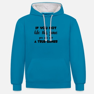 If You not like this game you are not a True Gamer - Unisex Hoodie zweifarbig