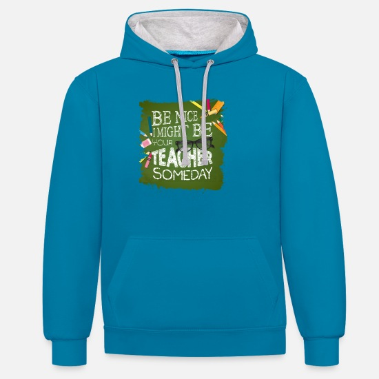 Glasses Hoodies & Sweatshirts - Be nice I might be your TEACHER someday - funshirt - Unisex Contrast Hoodie peacock blue/heather grey