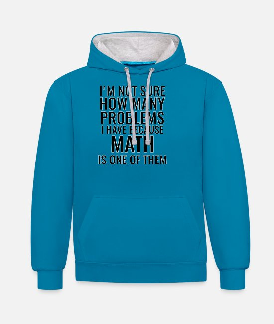 Maths Hoodies & Sweatshirts - How many problems? Math and other ... - Unisex Contrast Hoodie peacock blue/heather grey