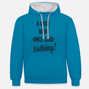 A wise man once said: Nothing. - Unisex Contrast Hoodie