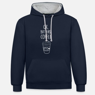 First OK. But first coffee. - Contrast Colour Hoodie